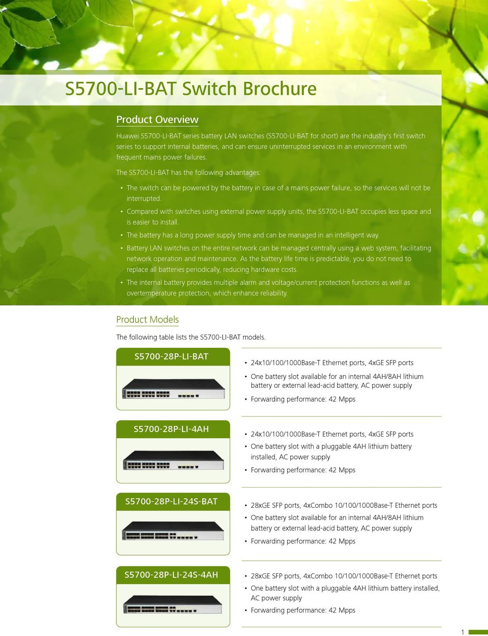 The S5700-LI-BAT has the following advantages: The switch can be powered by the battery in case of a mains power failure, so the services will not be interrupted.