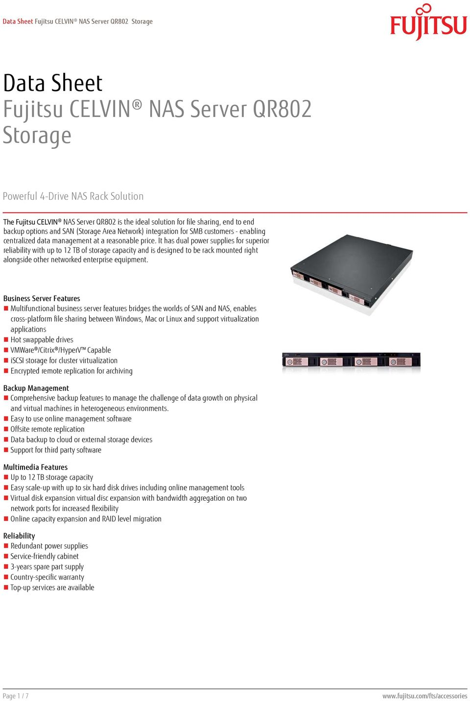 It has dual power supplies for superior reliability with up to 12 TB of storage capacity and is designed to be rack mounted right alongside other networked enterprise equipment.