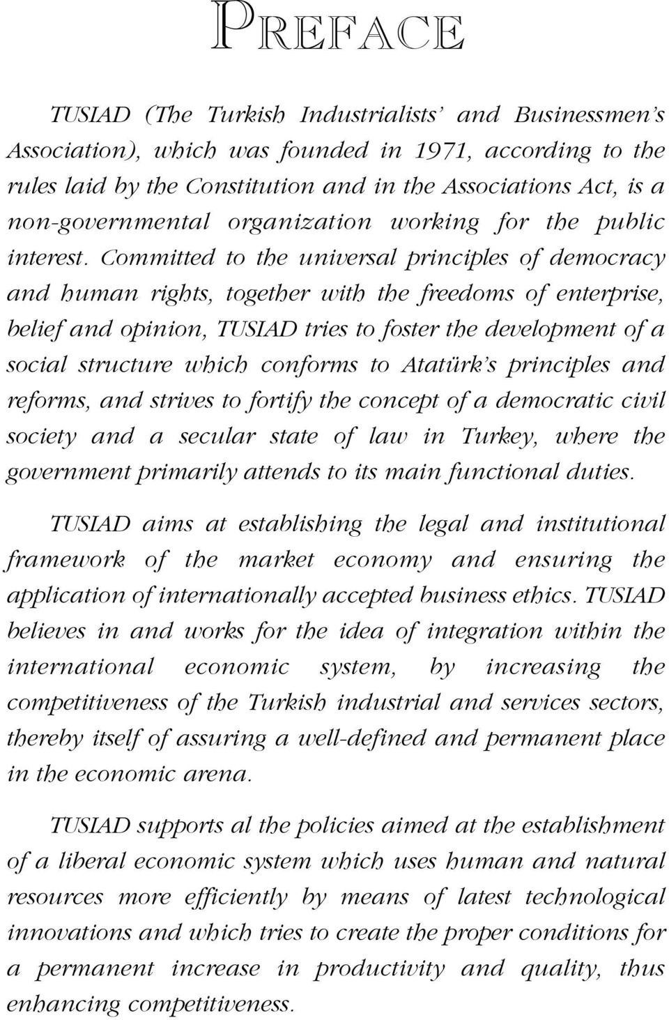 Committed to the universal principles of democracy and human rights, together with the freedoms of enterprise, belief and opinion, TUSIAD tries to foster the development of a social structure which