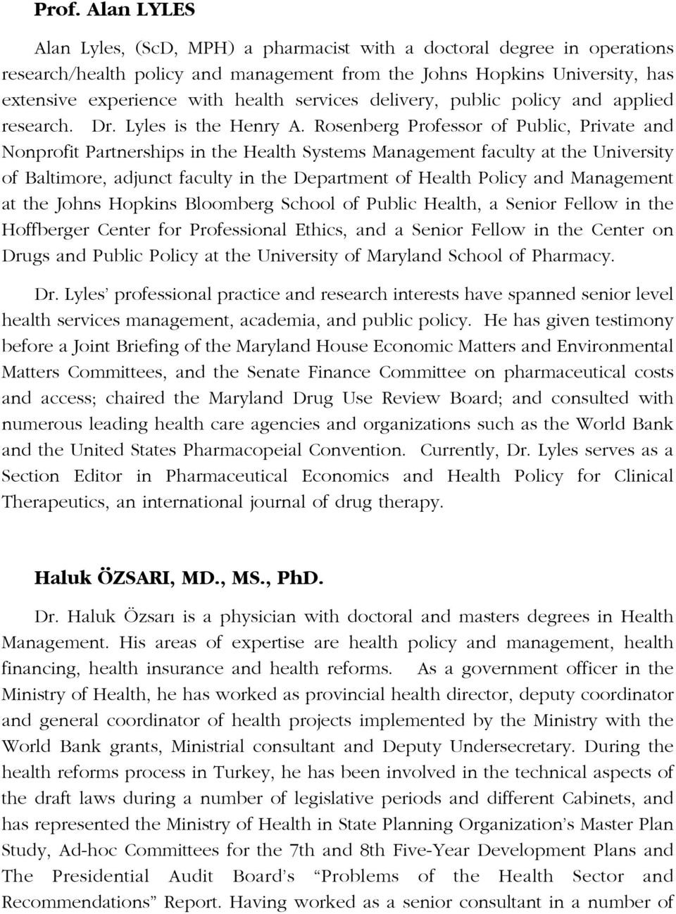 Rosenberg Professor of Public, Private and Nonprofit Partnerships in the Health Systems Management faculty at the University of Baltimore, adjunct faculty in the Department of Health Policy and
