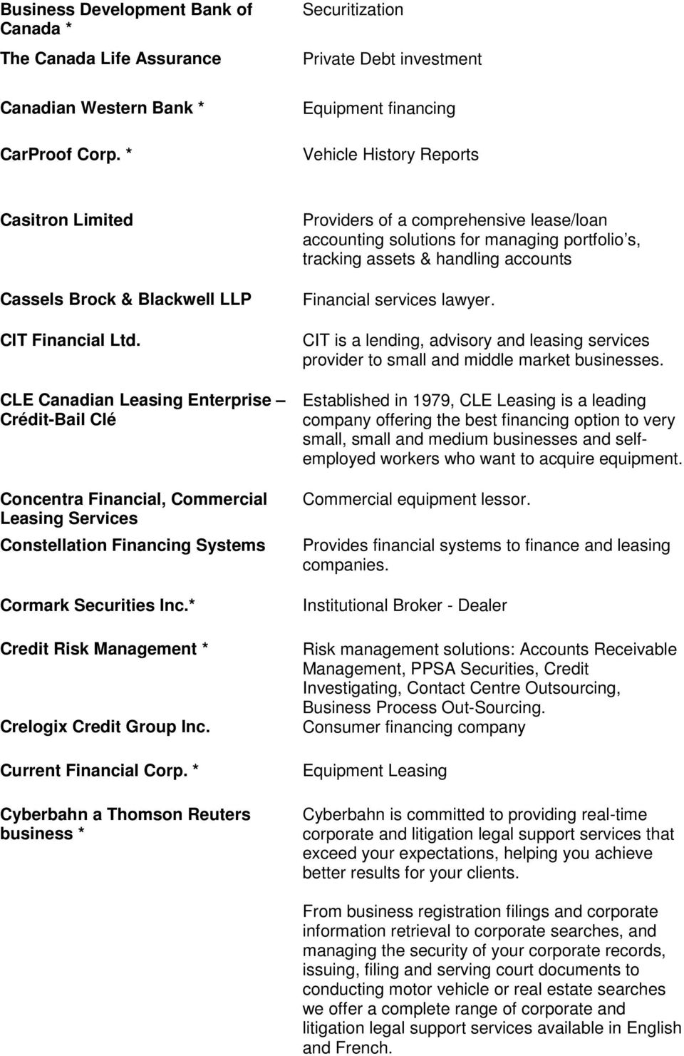 CLE Canadian Leasing Enterprise Crédit-Bail Clé Concentra Financial, Commercial Leasing Services Constellation Financing Systems Cormark Securities Inc.