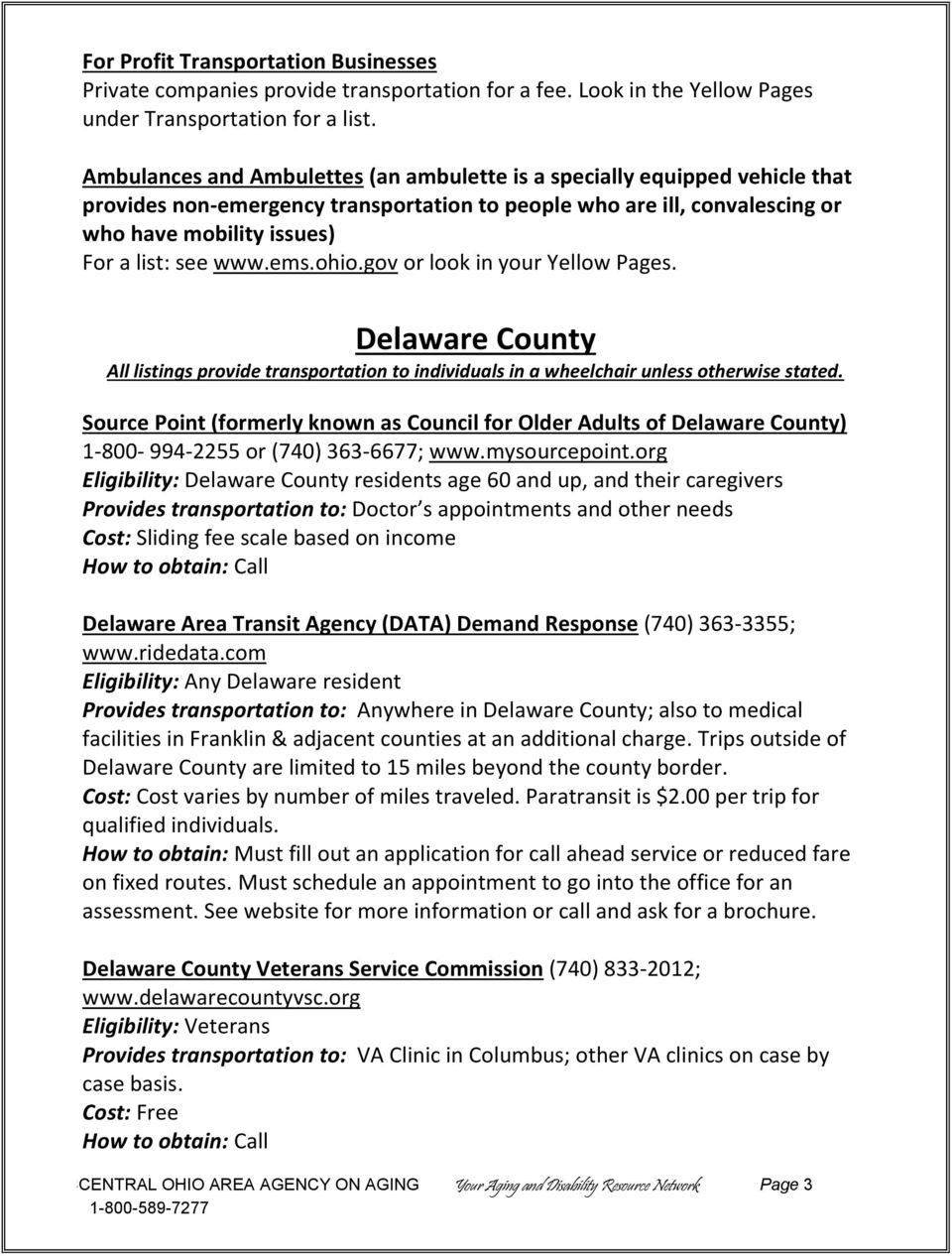 ems.ohio.gov or look in your Yellow Pages. Delaware County All listings provide transportation to individuals in a wheelchair unless otherwise stated.