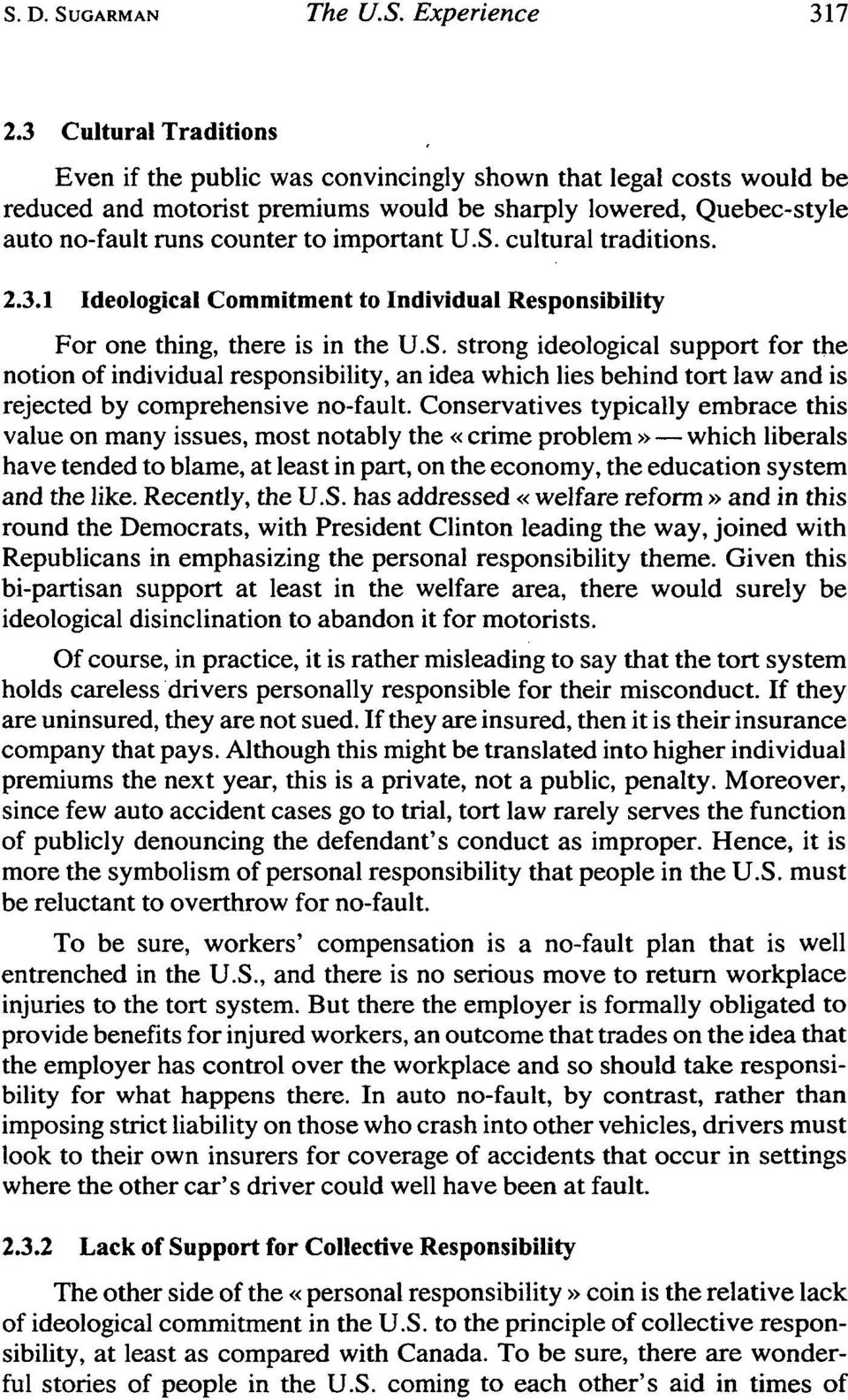 U.S. cultural traditions. 2.3.1 Ideological Commitment to Individual Responsibility For one thing, there is in the U.S. strong ideological support for the notion of individual responsibility, an idea which lies behind tort law and is rejected by comprehensive no-fault.