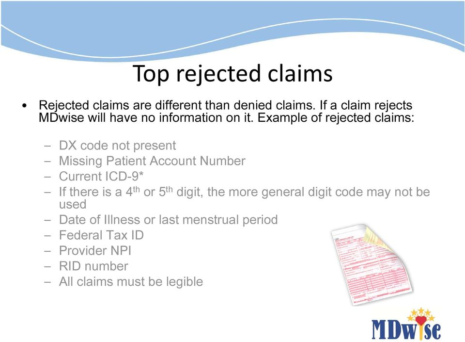 Example of rejected claims: DX code not present Missing Patient Account Number Current ICD-9* If