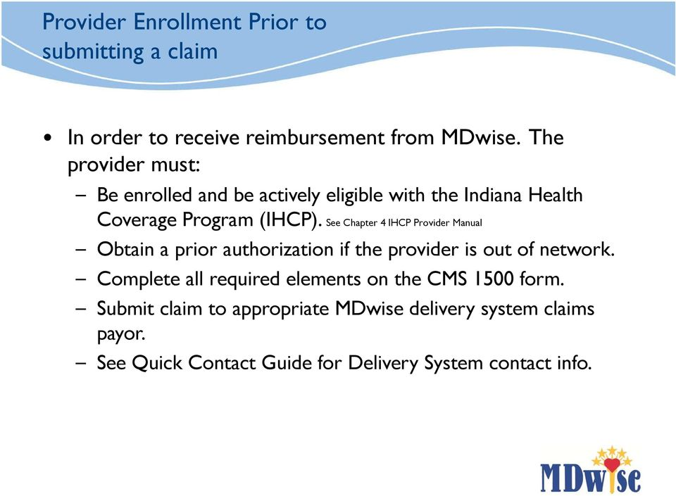 See Chapter 4 IHCP Provider Manual Obtain a prior authorization if the provider is out of network.