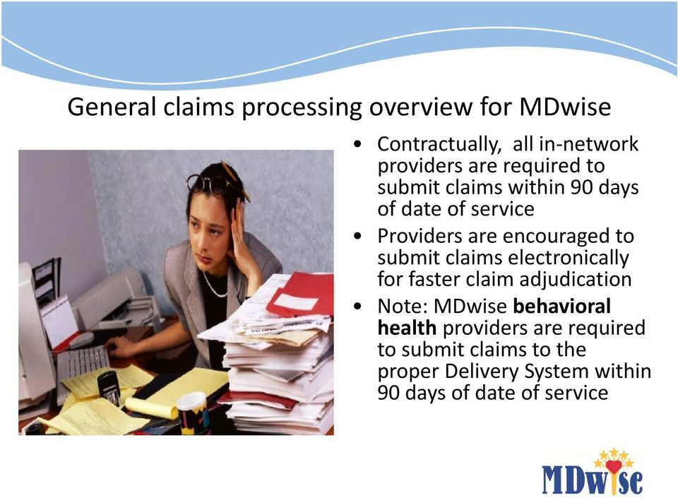 submit claims electronically for faster claim adjudication Note: MDwise behavioral health