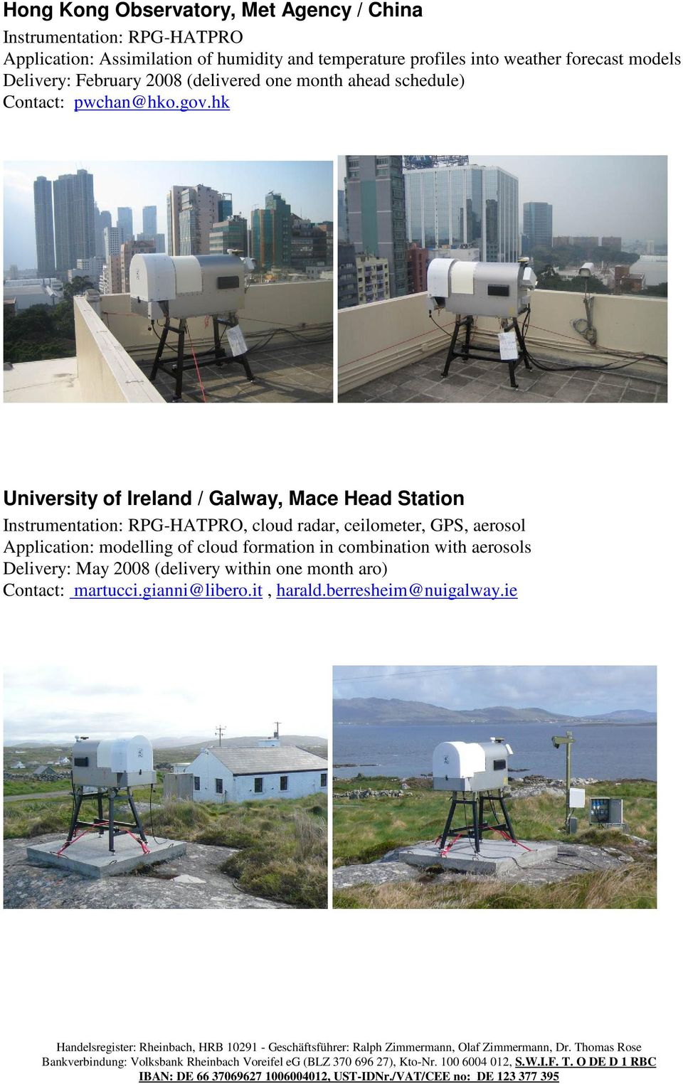 hk University of Ireland / Galway, Mace Head Station Instrumentation: RPG-HATPRO, cloud radar, ceilometer, GPS, aerosol Application: modelling of cloud formation in combination with aerosols