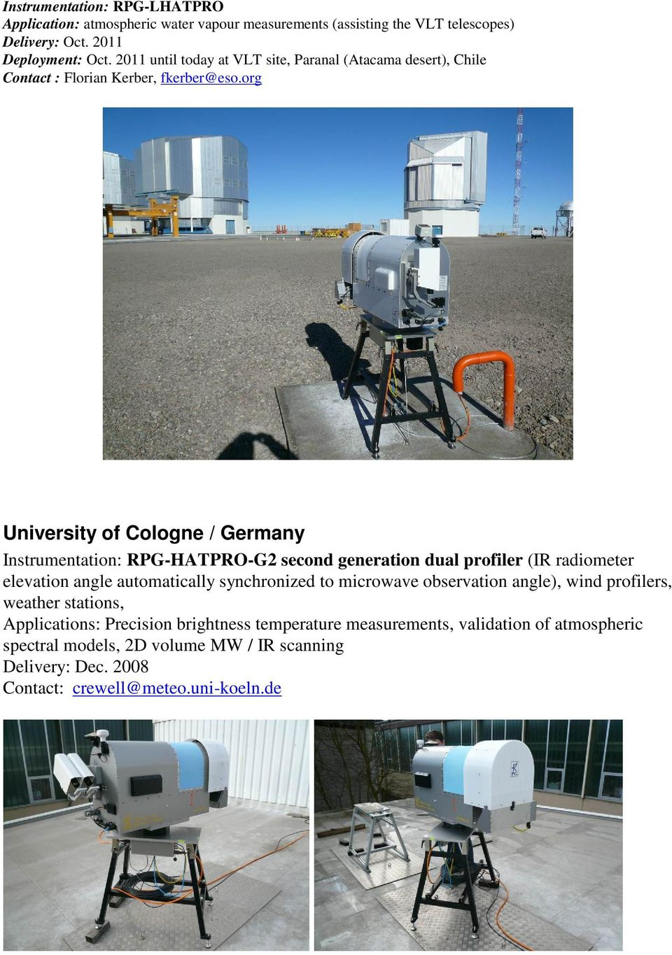 org University of Cologne / Germany Instrumentation: RPG-HATPRO-G2 second generation dual profiler (IR radiometer elevation angle automatically synchronized to