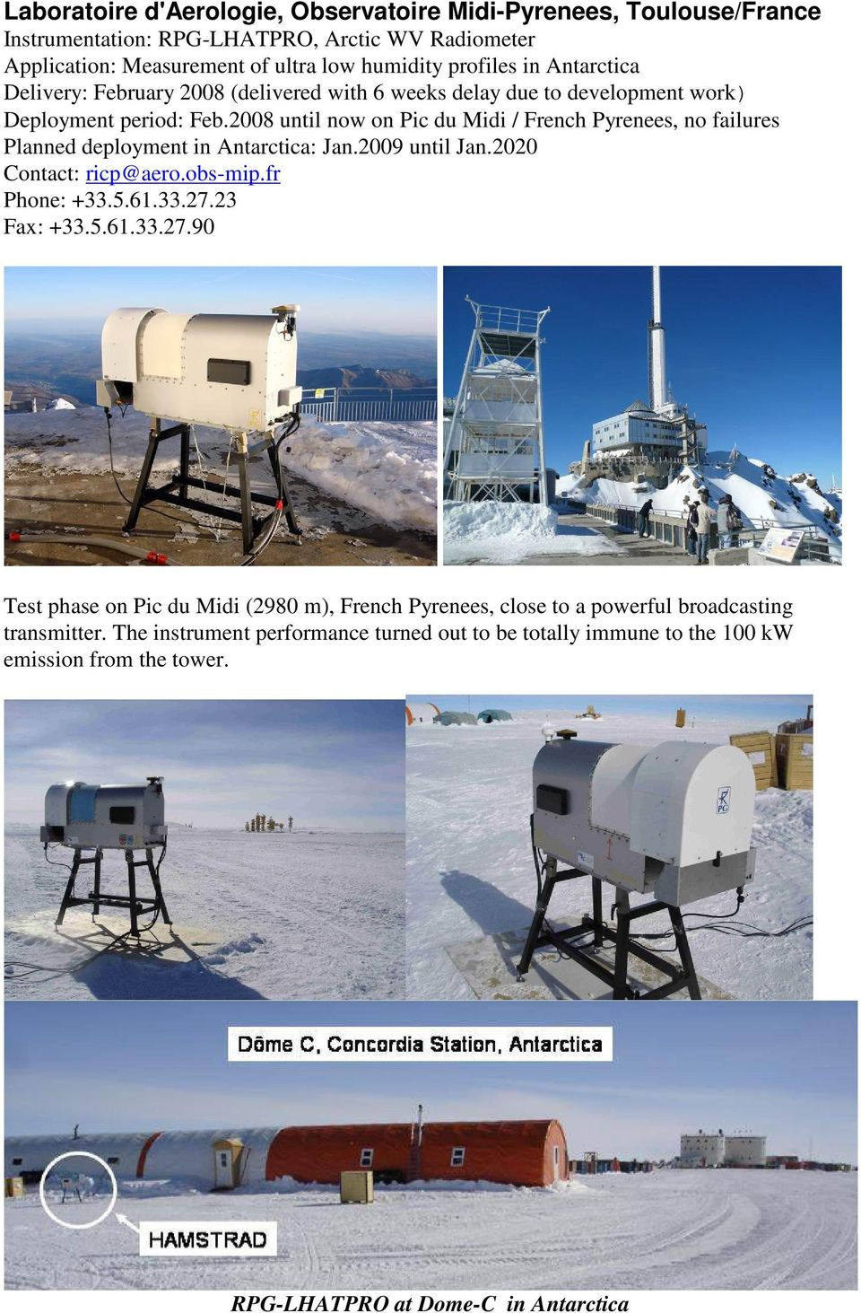 2008 until now on Pic du Midi / French Pyrenees, no failures Planned deployment in Antarctica: Jan.2009 until Jan.2020 Contact: ricp@aero.obs-mip.fr Phone: +33.5.61.33.27.