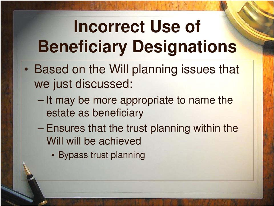 appropriate to name the estate as beneficiary Ensures that