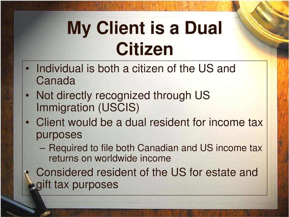 resident for income tax purposes Required to file both Canadian and US income tax