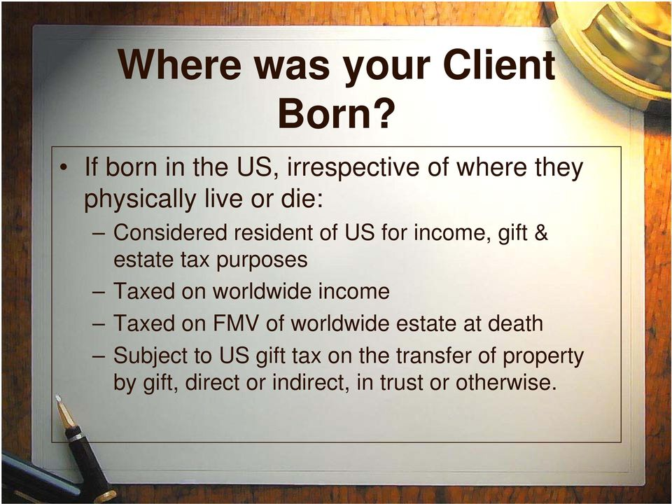 resident of US for income, gift & estate tax purposes Taxed on worldwide income