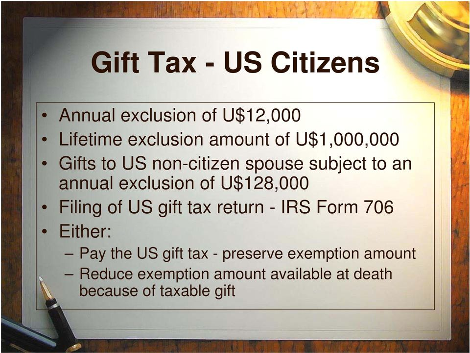U$128,000 Filing of US gift tax return - IRS Form 706 Either: Pay the US gift tax -