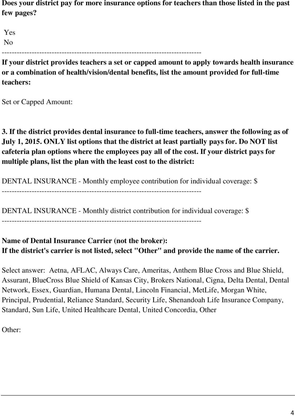 Capped Amount: 3. If the district provides dental insurance to full-time teachers, answer the following as of July 1, 2015. ONLY list options that the district at least partially pays for.