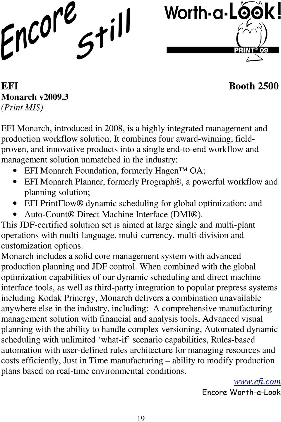 EFI Monarch Planner, formerly Prograph, a powerful workflow and planning solution; EFI PrintFlow dynamic scheduling for global optimization; and Auto-Count Direct Machine Interface (DMI ).