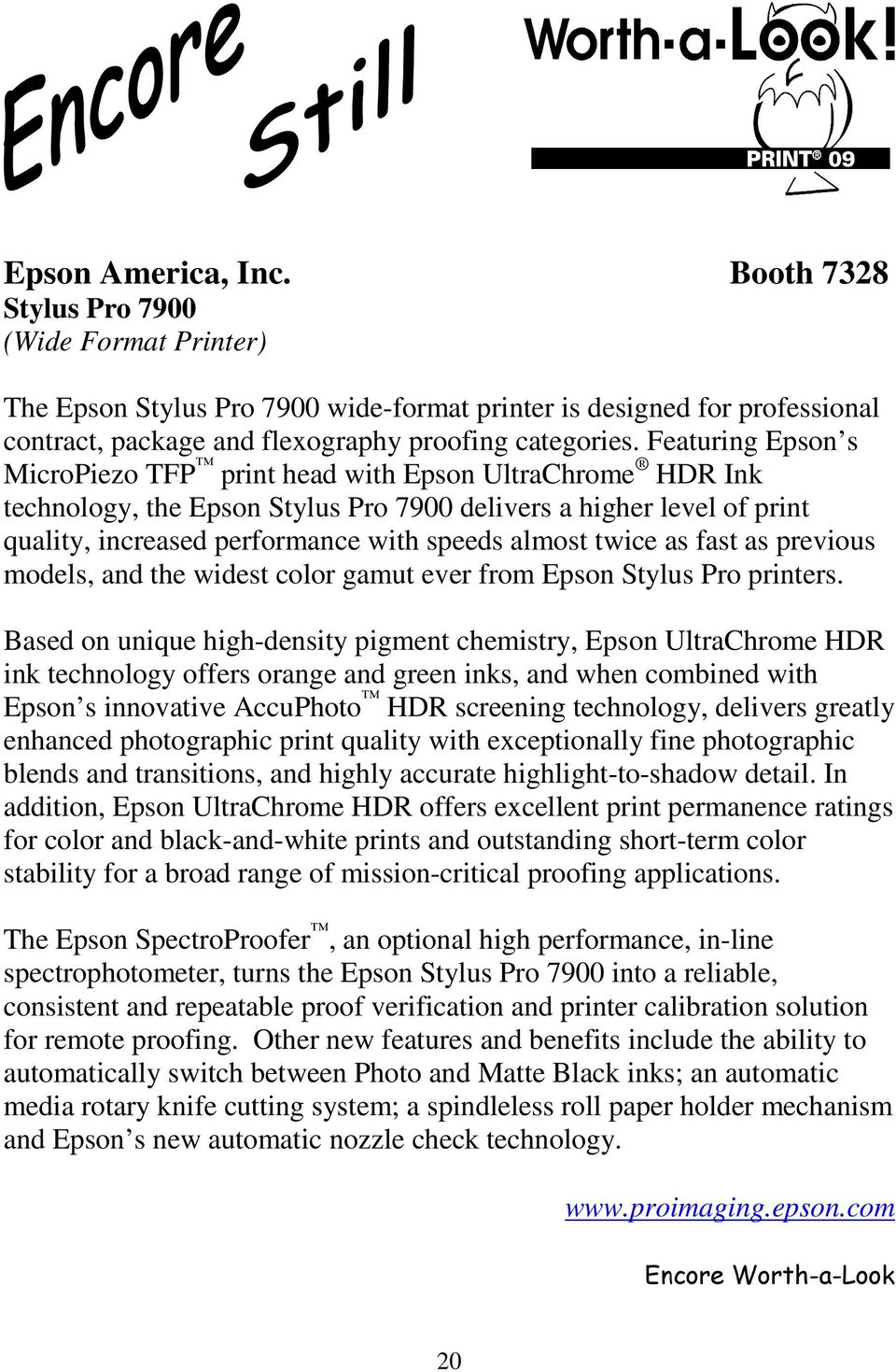 twice as fast as previous models, and the widest color gamut ever from Epson Stylus Pro printers.