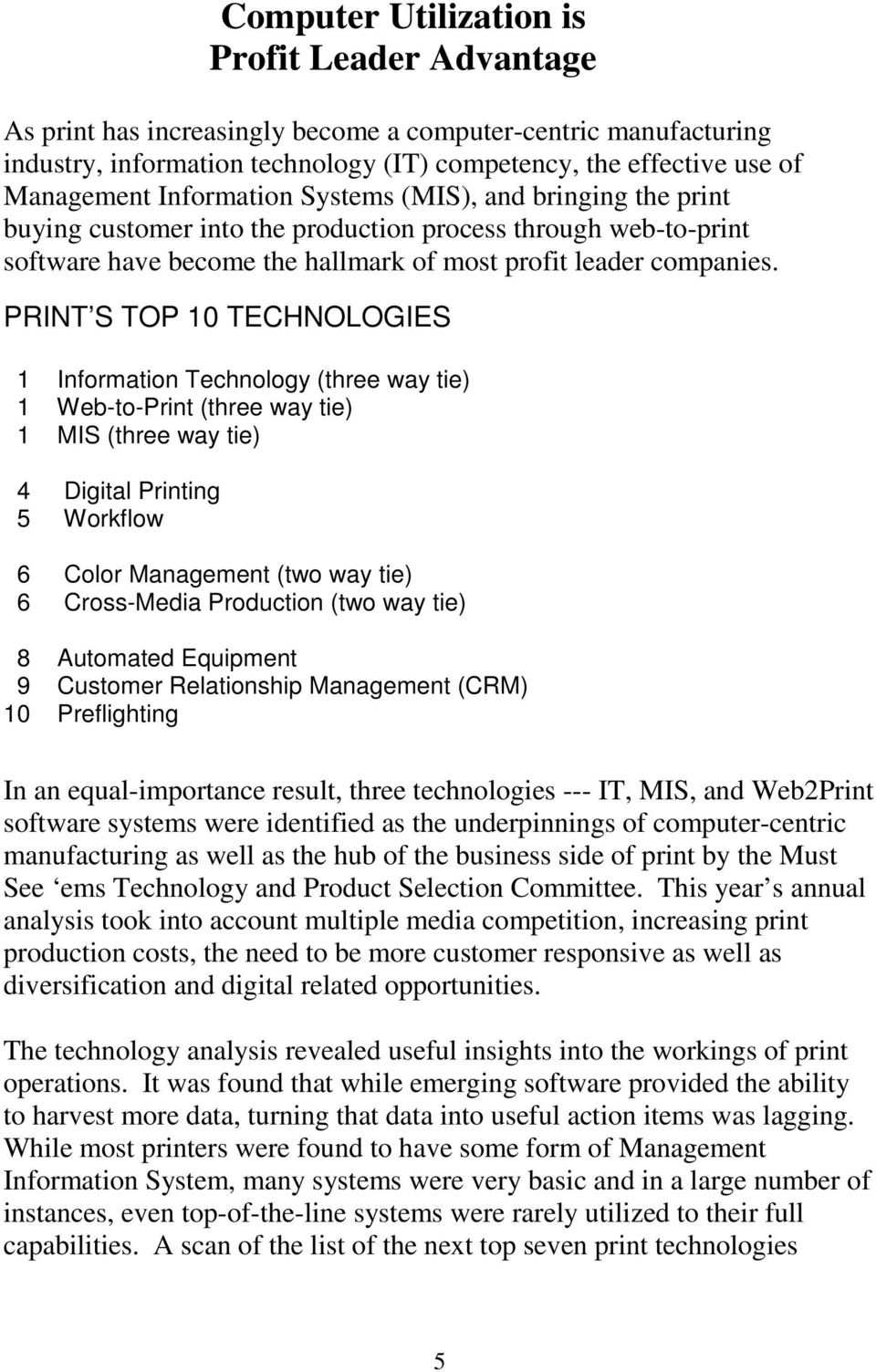PRINT S TOP 10 TECHNOLOGIES 1 Information Technology (three way tie) 1 Web-to-Print (three way tie) 1 MIS (three way tie) 4 Digital Printing 5 Workflow 6 Color Management (two way tie) 6 Cross-Media