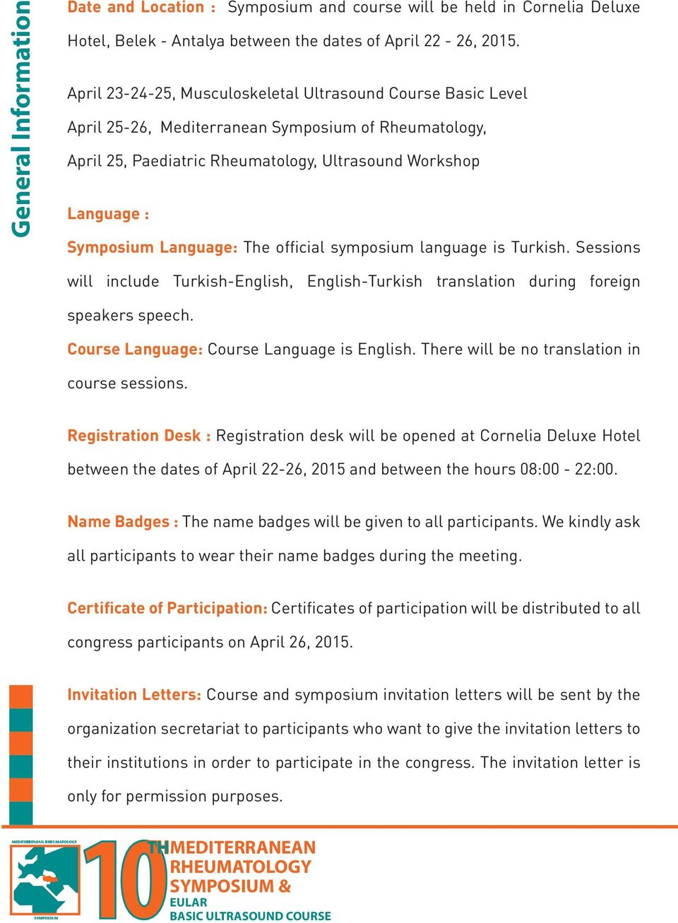 Language: The official symposium language is Turkish. Sessions will include Turkish-English, English-Turkish translation during foreign speakers speech. Course Language: Course Language is English.