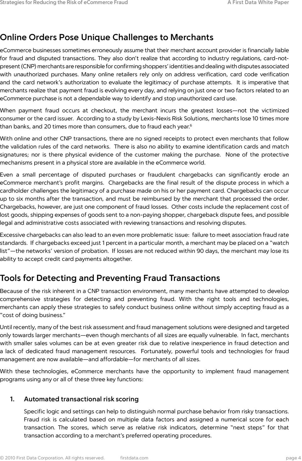 They also don t realize that accordin to industry reulations, card-notpresent (CNP) merchants are responsible for confirmin shoppers identities and dealin with disputes associated with unauthorized