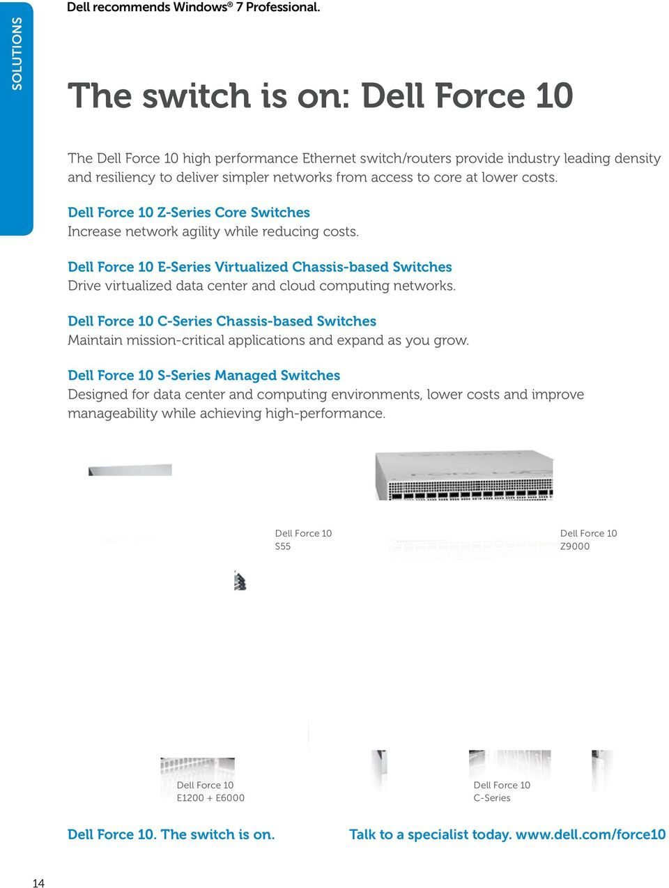 lower costs. Dell Force 10 Z-Series Core Switches Increase network agility while reducing costs.