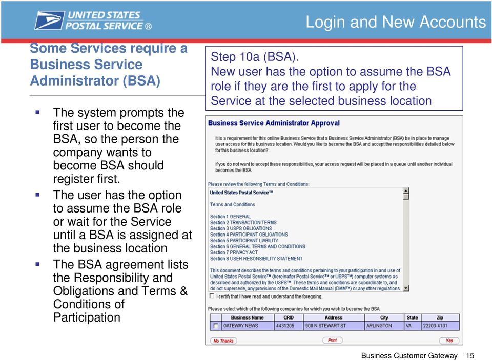 The user has the option to assume the BSA role or wait for the Service until a BSA is assigned at the business location The BSA agreement lists the