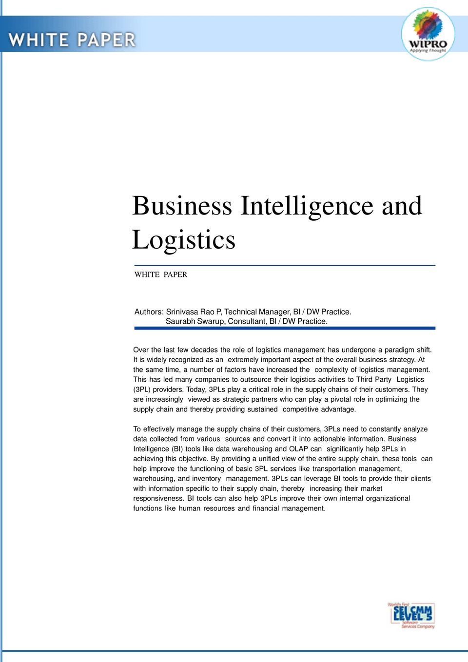 At the same time, a umber of factors have icreased the complexity of logistics maagemet. This has led may compaies to outsource their logistics activities to Third Party Logistics (3PL) providers.