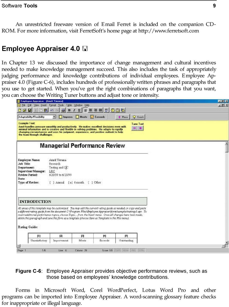 This also includes the task of appropriately judging performance and knowledge contributions of individual employees. Employee Appraiser 4.