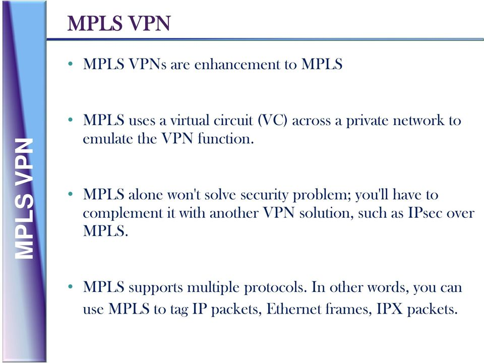 MPLS alone won't solve security problem; you'll have to complement it with another VPN