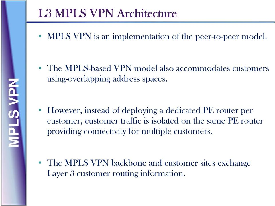 However, instead of deploying a dedicated PE router per customer, customer traffic is isolated on the same PE