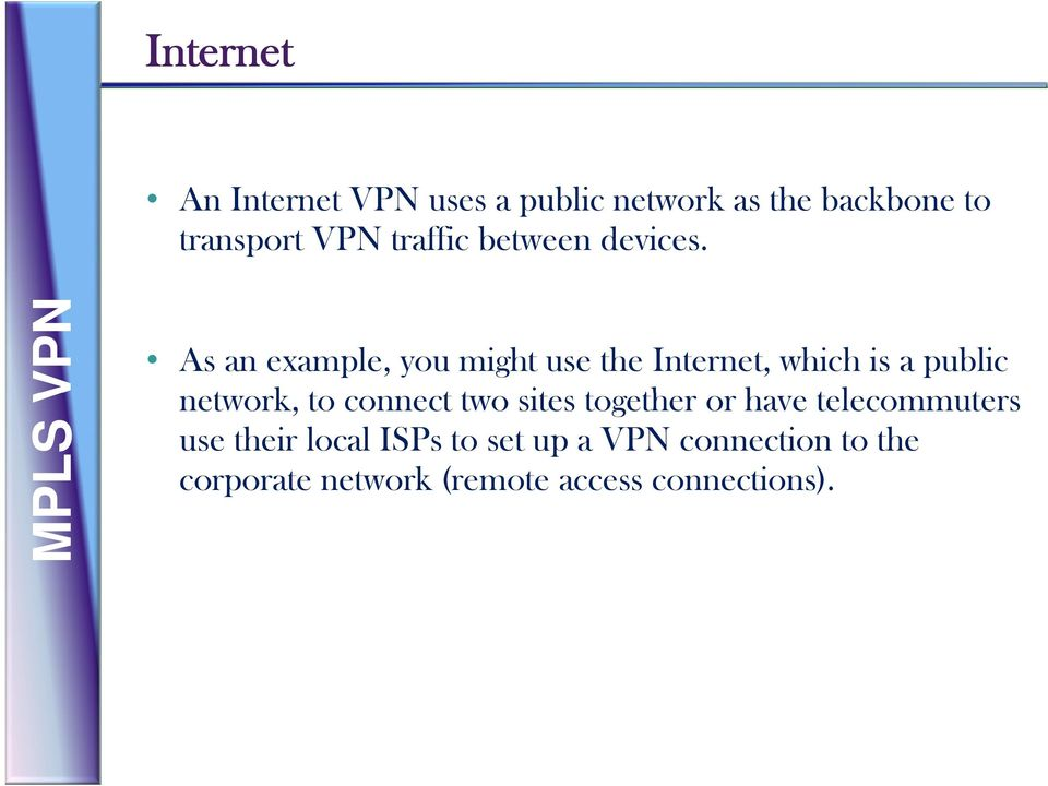 MP PLS VPN As an example, you might use the Internet, which is a public network, to
