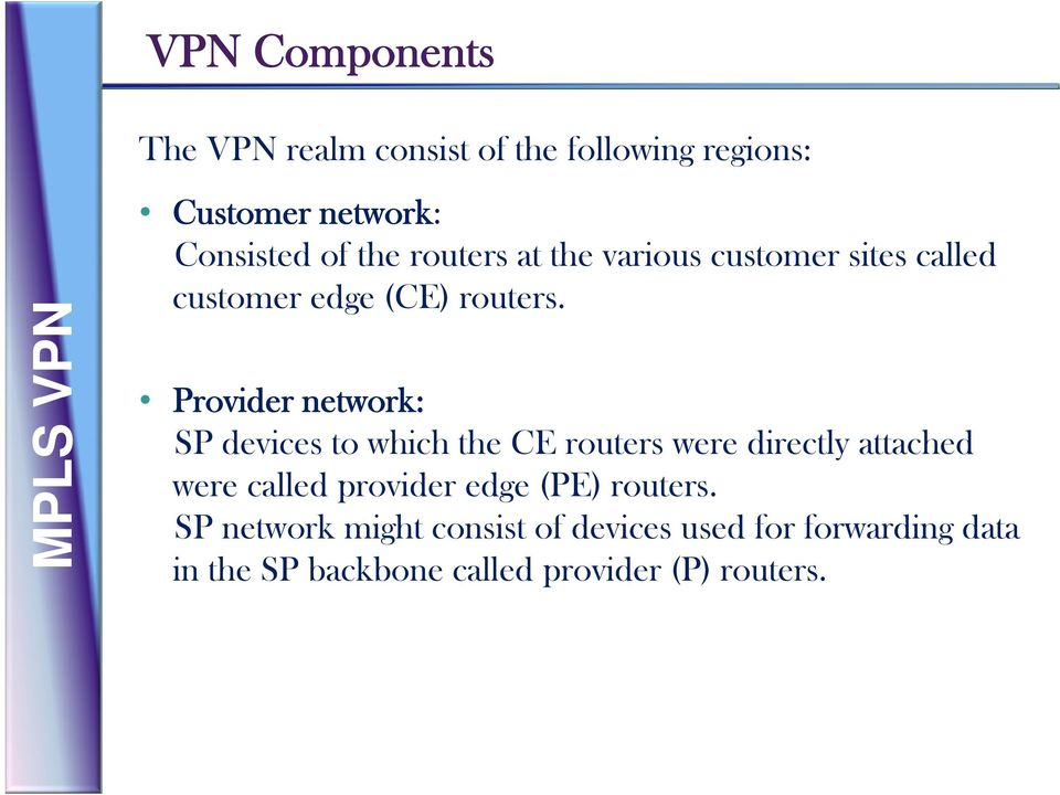 Provider network: SP devices to which the CE routers were directly attached were e called provider