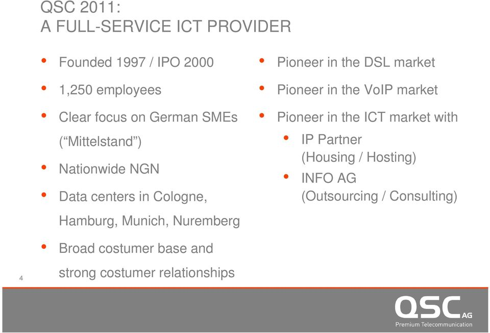 Pioneer in the DSL market Pioneer in the VoIP market Pioneer in the ICT market with IP Partner