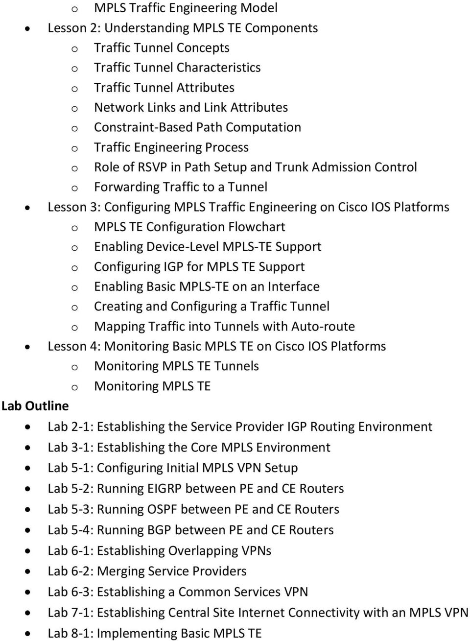 Engineering on Cisco IOS Platforms o MPLS TE Configuration Flowchart o Enabling Device-Level MPLS-TE Support o Configuring IGP for MPLS TE Support o Enabling Basic MPLS-TE on an Interface o Creating