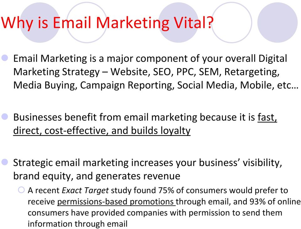 Media, Mobile, etc Businesses benefit from email marketing because it is fast, direct, cost-effective, and builds loyalty Strategic email marketing increases
