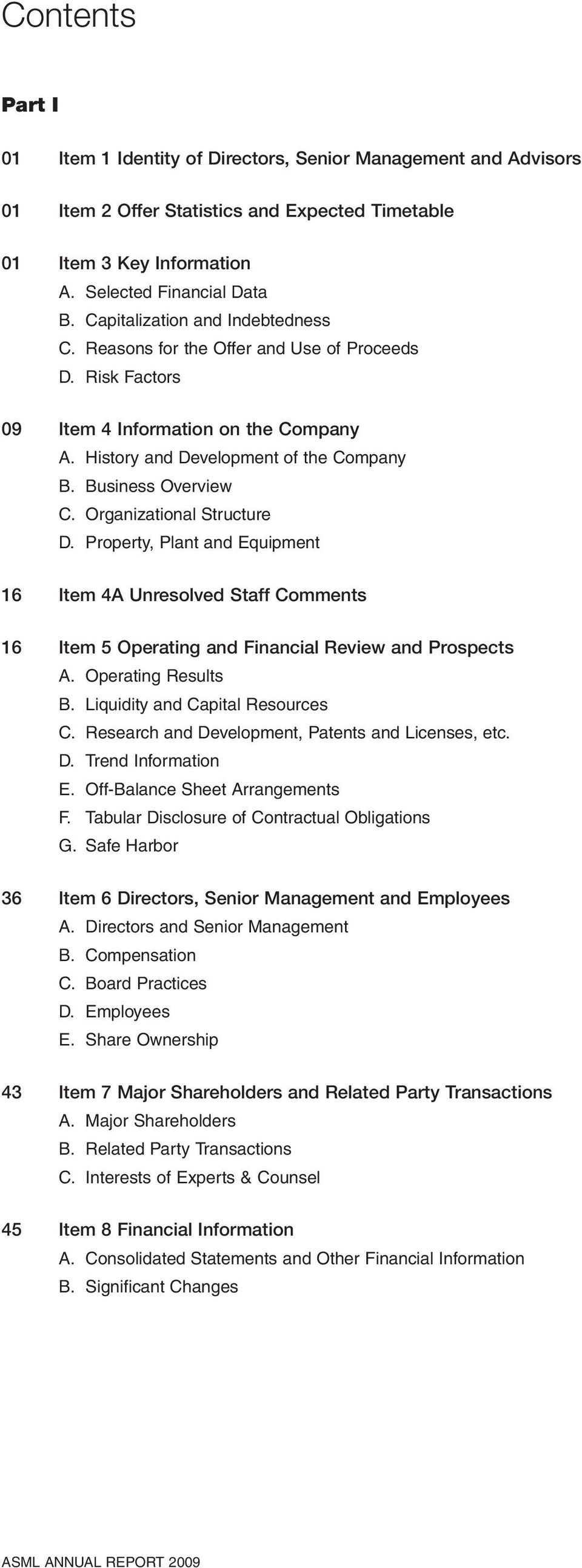 Organizational Structure D. Property, Plant and Equipment 16 Item 4A Unresolved Staff Comments 16 Item 5 Operating and Financial Review and Prospects A. Operating Results B.