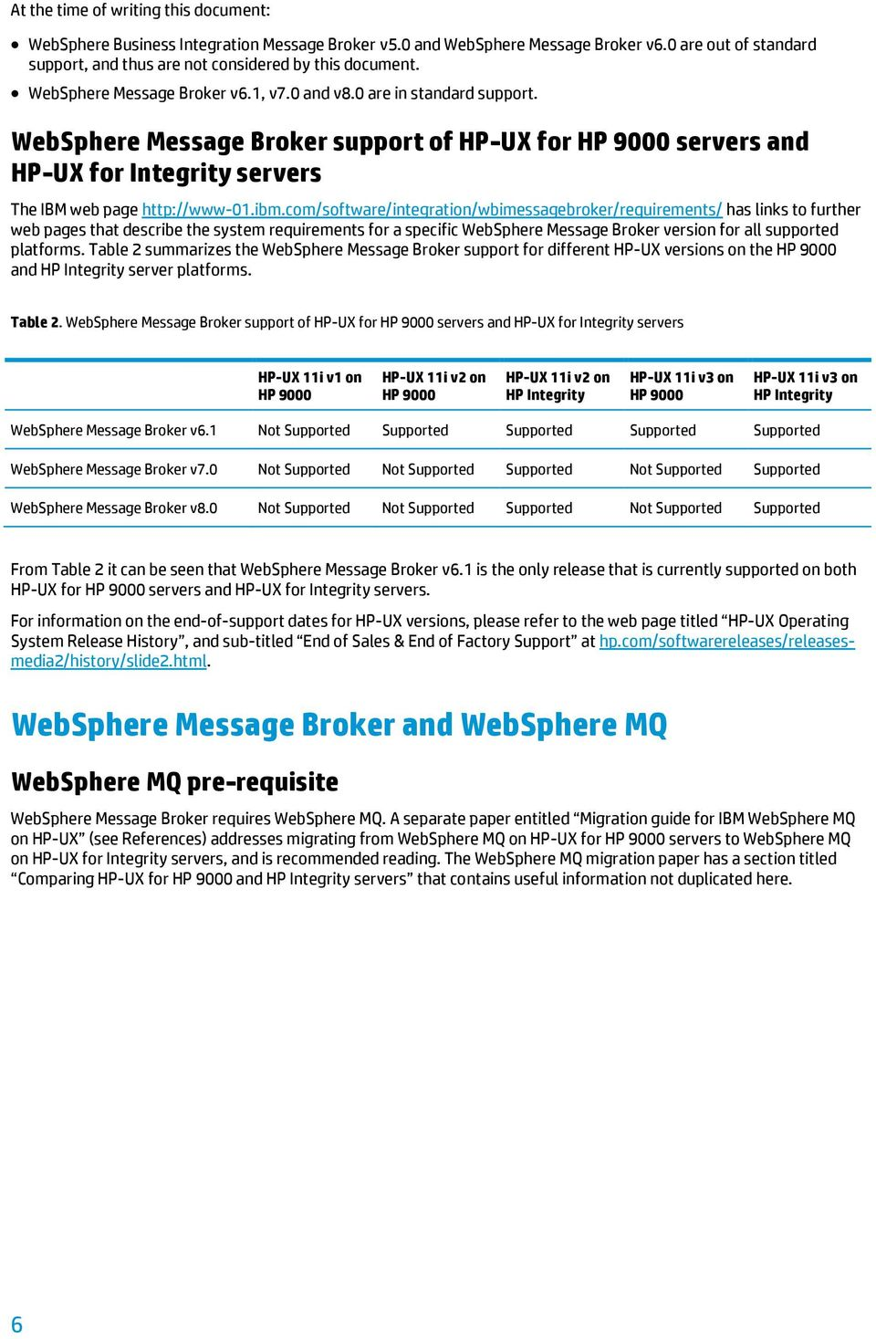 com/software/integration/wbimessagebroker/requirements/ has links to further web pages that describe the system requirements for a specific WebSphere Message Broker version for all supported