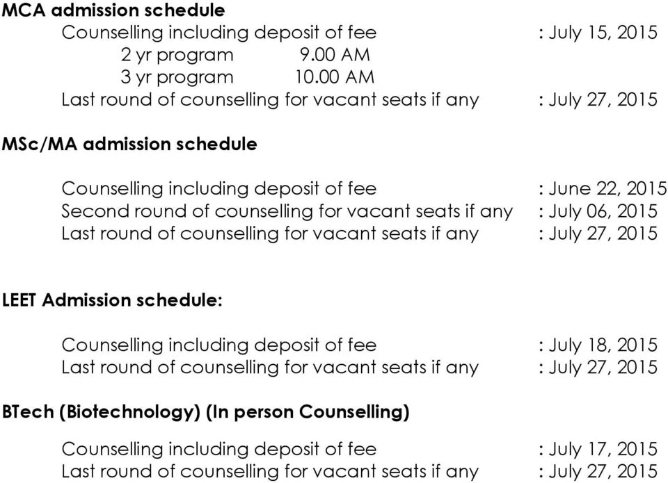 counselling for vacant seats if any : July 06, 2015 Last round of counselling for vacant seats if any : July 27, 2015 LEET Admission schedule: Counselling including deposit of