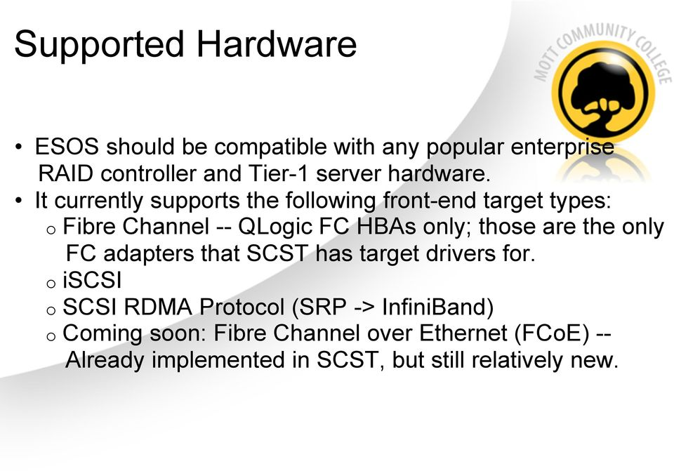 It currently supports the following front-end target types: o Fibre Channel -- QLogic FC HBAs only; those are