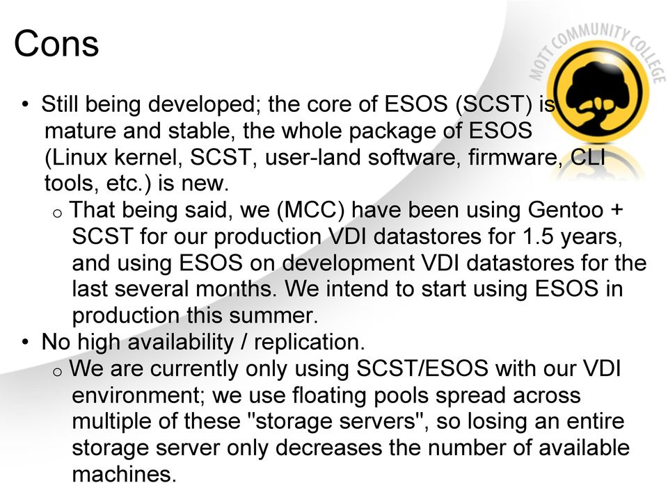 5 years, and using ESOS on development VDI datastores for the last several months. We intend to start using ESOS in production this summer.