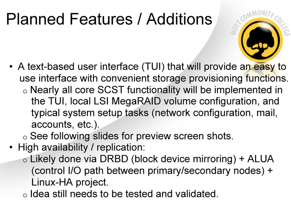 o Nearly all core SCST functionality will be implemented in the TUI, local LSI MegaRAID volume configuration, and typical system setup tasks