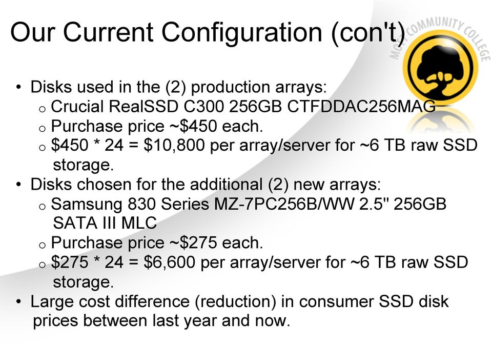 Disks chosen for the additional (2) new arrays: o Samsung 830 Series MZ-7PC256B/WW 2.