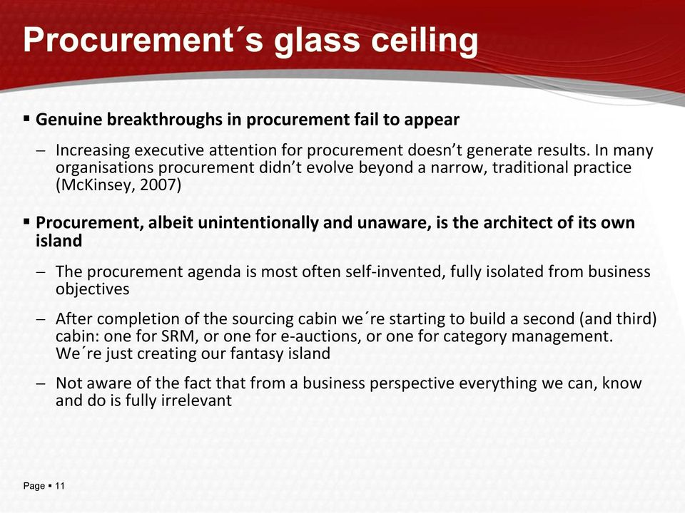 own island The procurement agenda is most often self-invented, fully isolated from business objectives After completion of the sourcing cabin we re starting to build a second