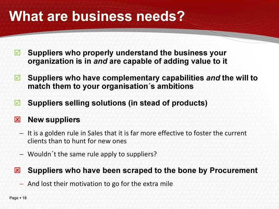 New suppliers It is a golden rule in Sales that it is far more effective to foster the current clients than to hunt for new ones Wouldn t