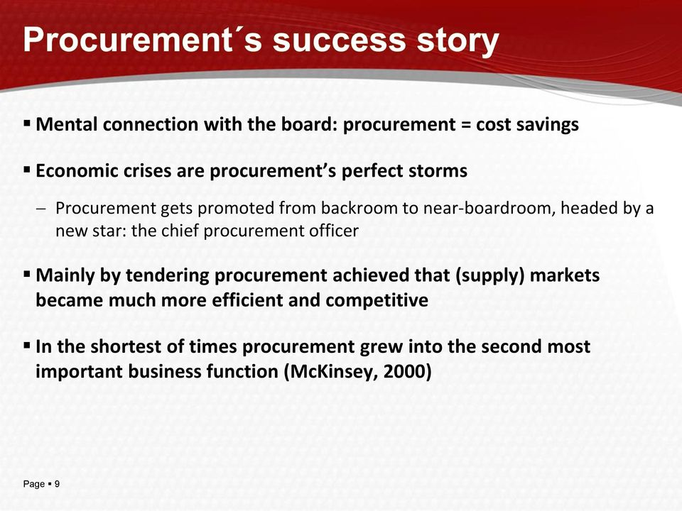 Mainly by tendering procurement achieved that (supply) markets became much more efficient and competitive In