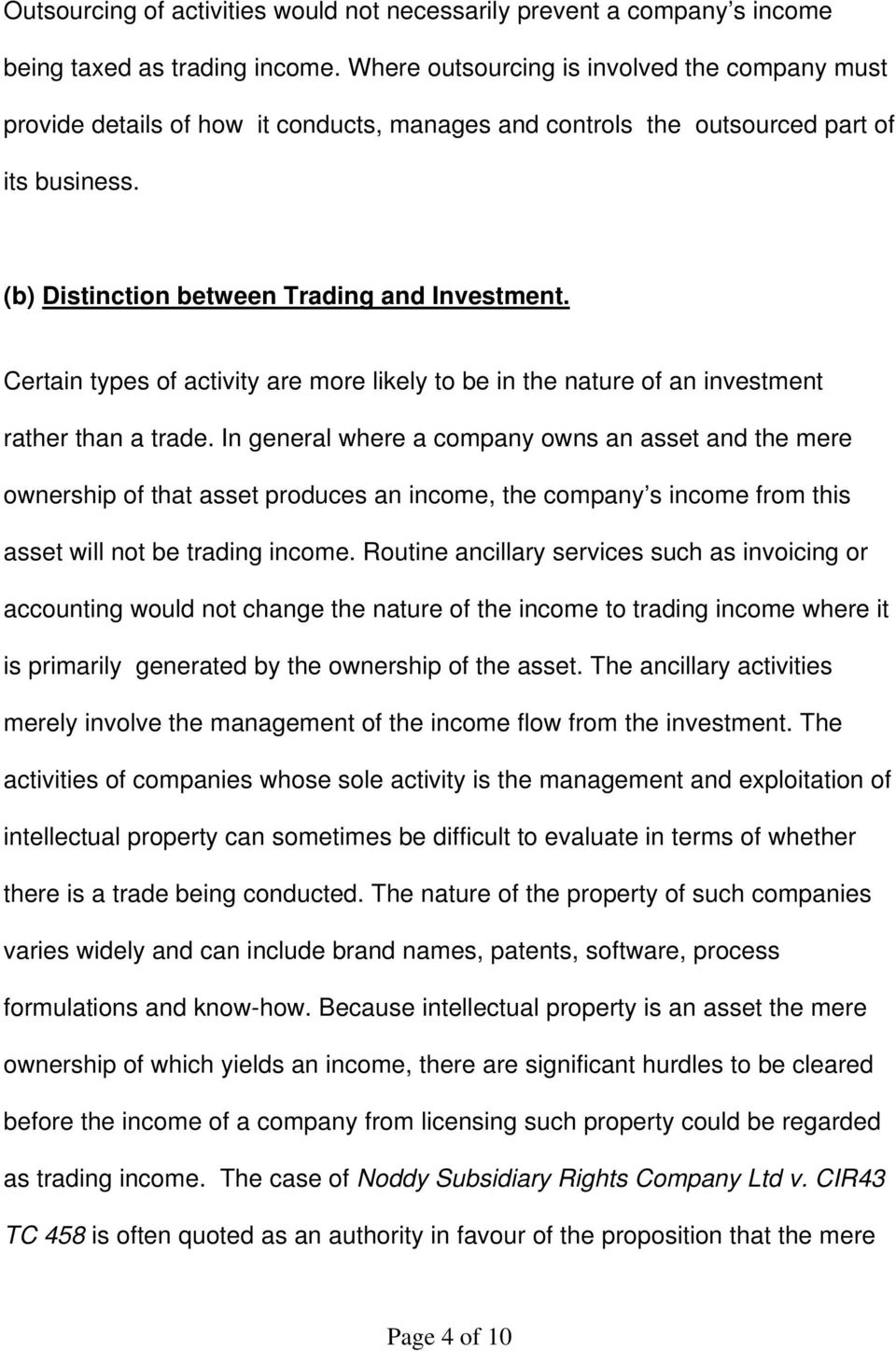 Certain types of activity are more likely to be in the nature of an investment rather than a trade.