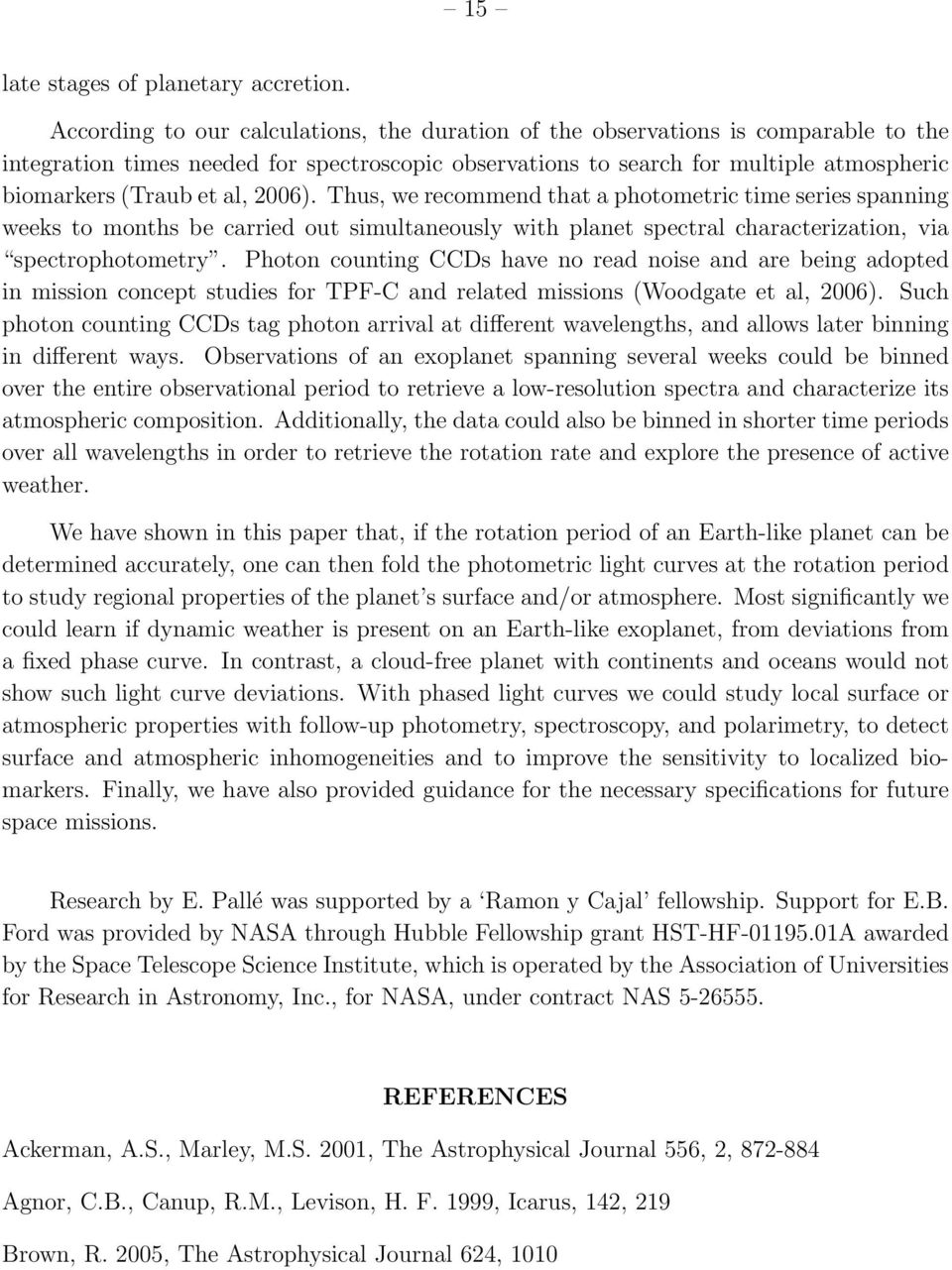 al, 2006). Thus, we recommend that a photometric time series spanning weeks to months be carried out simultaneously with planet spectral characterization, via spectrophotometry.