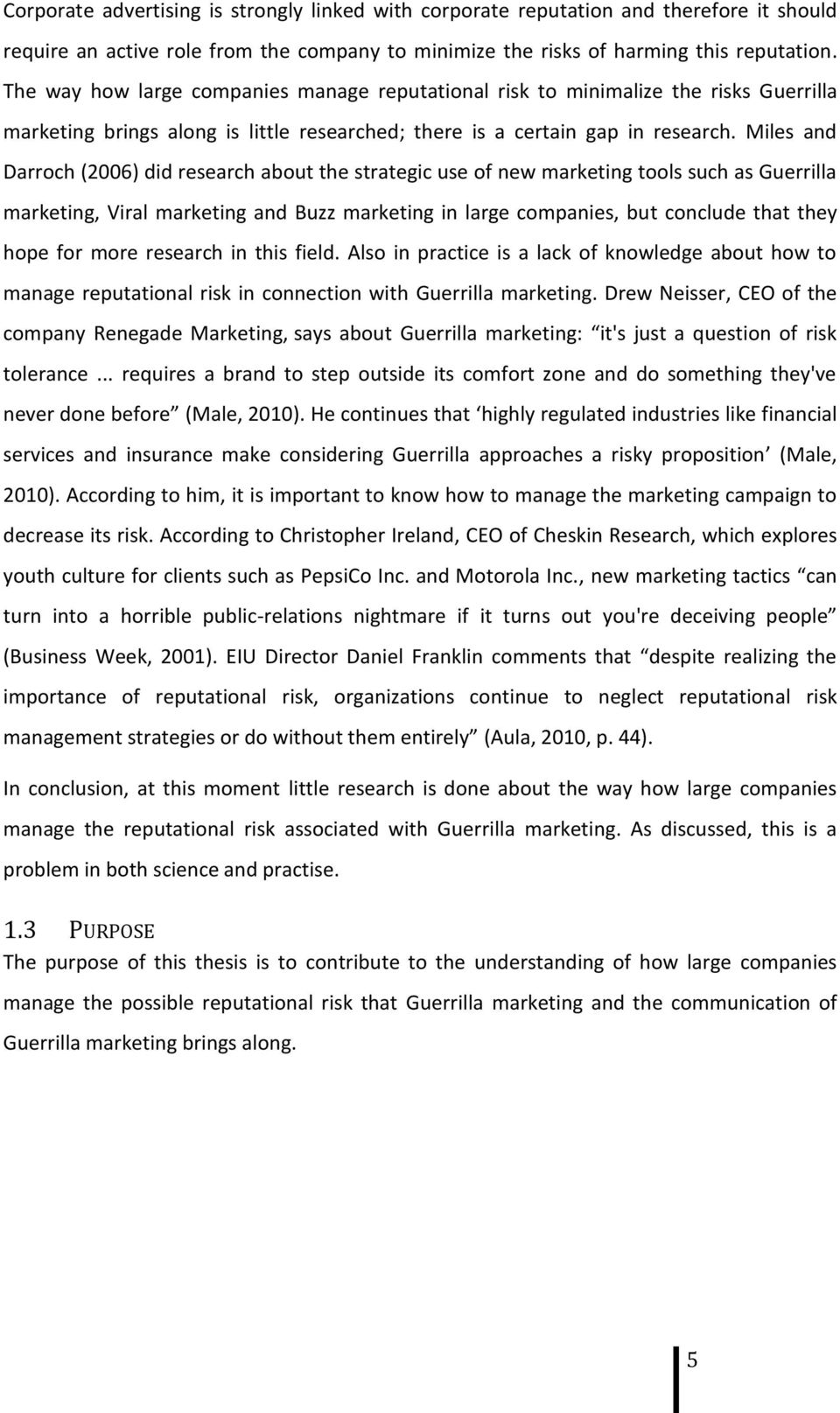 Miles and Darroch (2006) did research about the strategic use of new marketing tools such as Guerrilla marketing, Viral marketing and Buzz marketing in large companies, but conclude that they hope