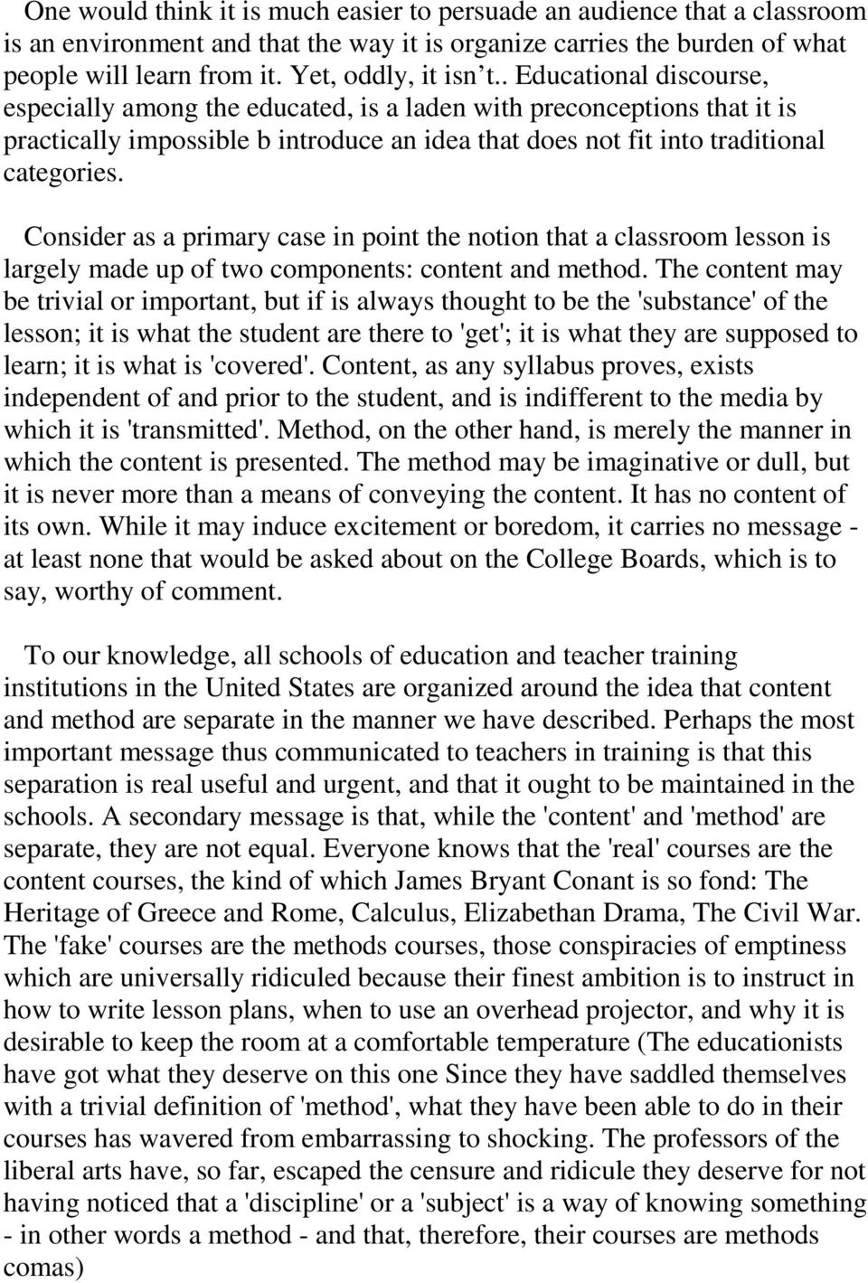 Consider as a primary case in point the notion that a classroom lesson is largely made up of two components: content and method.