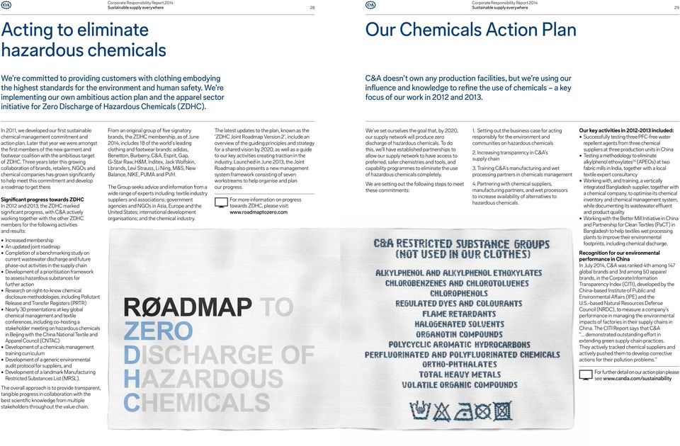 Our Chemicals Action Plan C&A doesn t own any production facilities, but we re using our influence and knowledge to refine the use of chemicals a key focus of our work in 2012 and 2013.