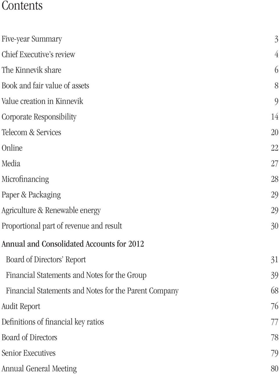 revenue and result 30 Annual and Consolidated Accounts for 2012 Board of Directors Report 31 Financial Statements and Notes for the Group 39 Financial